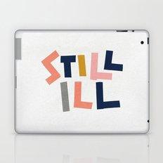 Still Ill Laptop & iPad Skin