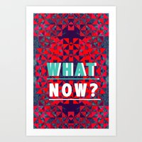 WHAT NOW Art Print
