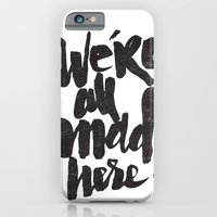 iPhone Cases featuring ...MAD HERE by Matthew Taylor Wilson