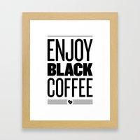 Enjoy Black Coffee – B&W Framed Art Print