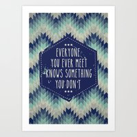 Everyone you ever meet knows something you don't Art Print