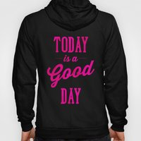 Today is a good day Hoody