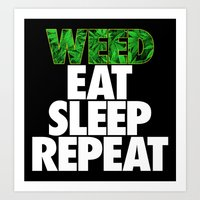 Weed Eat Sleep Repeat Art Print