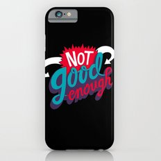 Not Good Enough Slim Case iPhone 6s