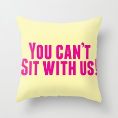 You Can't Sit With Us! Throw Pillow