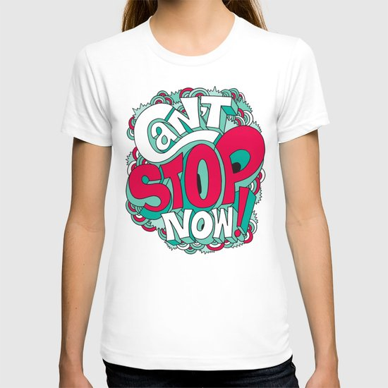 Can't Stop Now! T-shirt