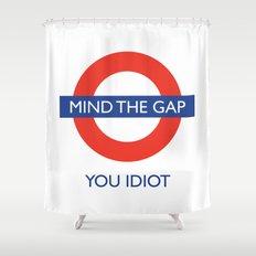 Mind The Gap Shower Curtain