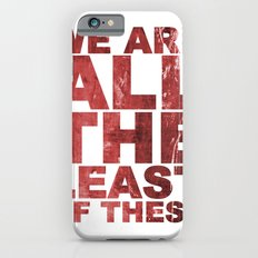 WE ARE ALL THE LEAST OF THESE (Matthew 25) Slim Case iPhone 6s