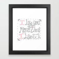 I Like You... Framed Art Print