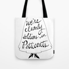 we're clearly soldiers in petticoats Tote Bag