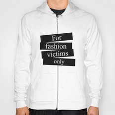 For fashion victims only Hoody