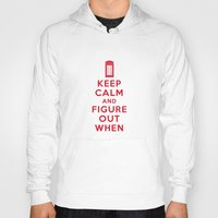 Hoody featuring Keep Calm and Figure Out When by Wersns