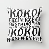 EVERY THING IS GOING TO … Throw Pillow