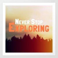 Never Stop Exploring Art Print