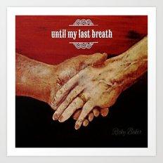 Until My Last Breath Art Print