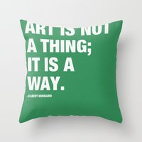 Art is not a thing; it is a way. Throw Pillow