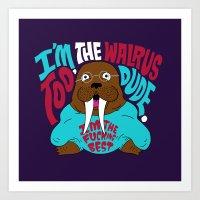 I'm the Walrus too, Dude. Art Print