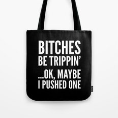 BITCHES BE TRIPPIN' ...OK, MAYBE I PUSHED ONE (Black & White) Tote Bag
