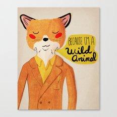 Because I'm a Wild Animal Canvas Print