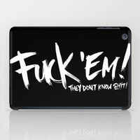Fuck 'Em They Don't Know… iPad Case
