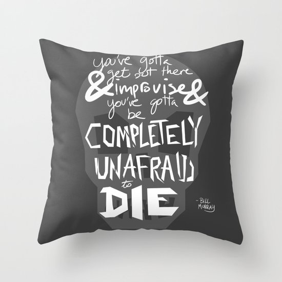Completely Unafraid to Die (Bill Murray Quote) Throw Pillow