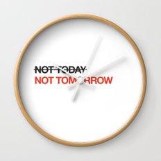 not tomorrow Wall Clock
