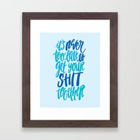 It's Never Too Late To Get Your Shit Together Framed Art Print