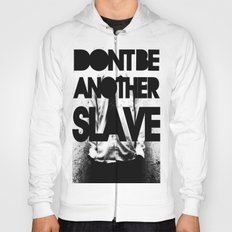 DONT BE ANOTHER SLAVE! Hoody
