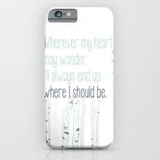 Wherever my heart may wander. iPhone 6 Slim Case