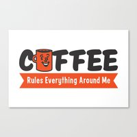 Coffee Rules Everything … Canvas Print