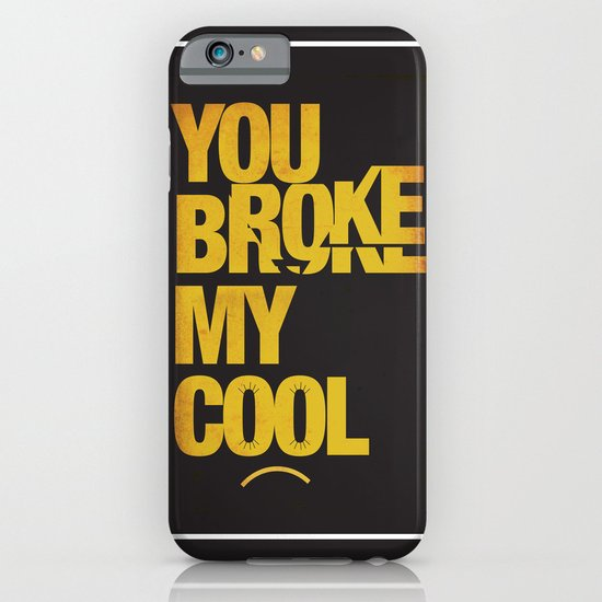 You Broke My Cool iPhone & iPod Case