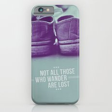 Not all those who wander are lost Slim Case iPhone 6s