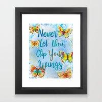 Never Let Them Clip Your Wings Framed Art Print