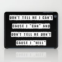Don't tell me I can't, cause I can and don't tell me don't cause I will (on Black) iPad Case