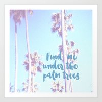 Find me under the palm trees - wanderlust  Art Print