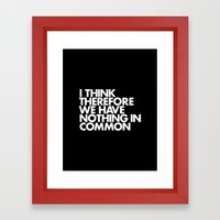 I THINK THEREFORE WE HAVE NOTHING IN COMMON Framed Art Print