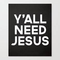 Y'all Need Jesus Funny Quote Canvas Print