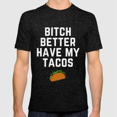 Bitch Better Have My Tacos Mens Fitted Tee Tri-Black SMALL