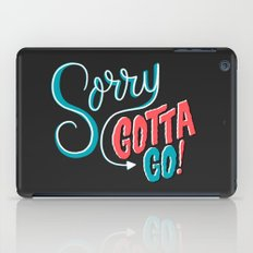 Sorry, Gotta Go! iPad Case