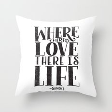 WHERE THERE IS LOVE THERE IS LIFE Throw Pillow