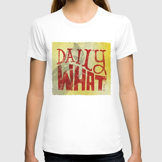 Daily What? T-shirt