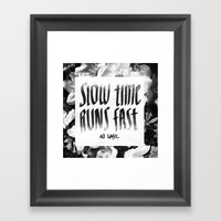 Slow Time Runs Fast (At … Framed Art Print