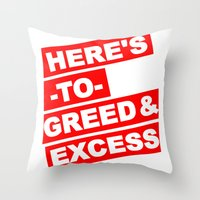 HERE'S TO GREED & EXCESS Throw Pillow