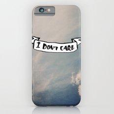 I Don't Care Slim Case iPhone 6s
