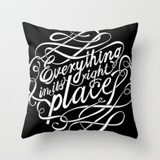 Everything in it's right place Throw Pillow