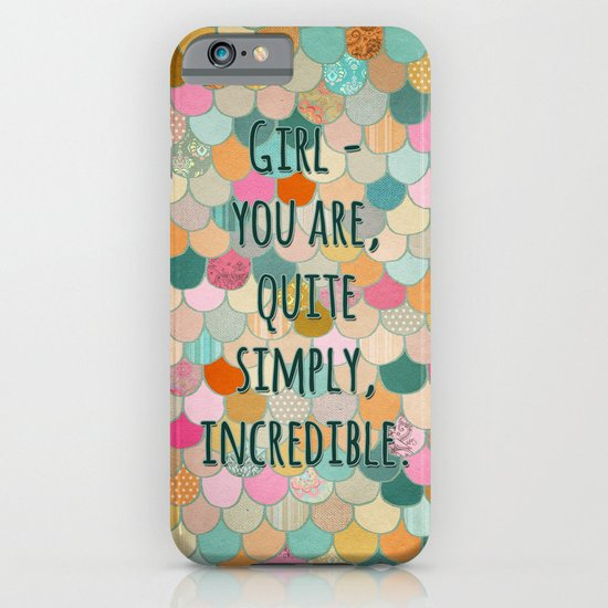 Don't forget, girl - you are, quite simply, incredible. iPhone & iPod Case