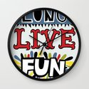 Long Live Fun Wall Clock