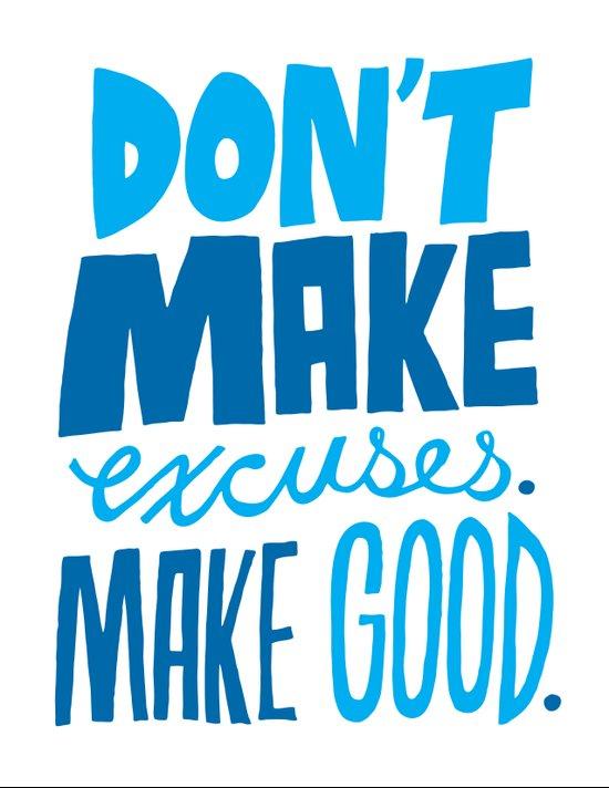 Don't Make Excuses. Make Good. Art Print