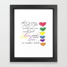 therere some people in this world who you could just love and love and love no matter what  Framed Art Print