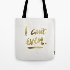 I Can't Even – Gold In… Tote Bag